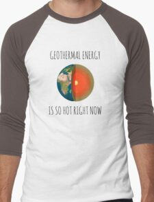 GEOTHERMAL ENERGY IS SO HOT RIGHT NOW Men's Baseball ¾ T-Shirt
