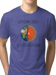 GEOTHERMAL ENERGY IS SO HOT RIGHT NOW Tri-blend T-Shirt