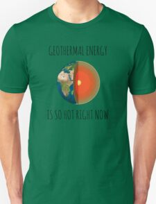 GEOTHERMAL ENERGY IS SO HOT RIGHT NOW Unisex T-Shirt