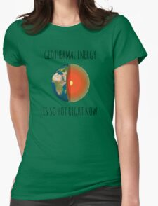 GEOTHERMAL ENERGY IS SO HOT RIGHT NOW Womens Fitted T-Shirt