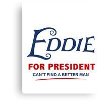 Eddie for President Canvas Print