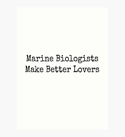 Marine Biologists Make Better Lovers Photographic Print