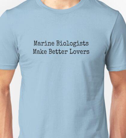 Marine Biologists Make Better Lovers Unisex T-Shirt