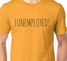 FUNEMPLOYED! Unisex T-Shirt