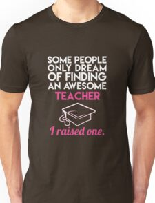 Some people only dream meeting your teacher Unisex T-Shirt
