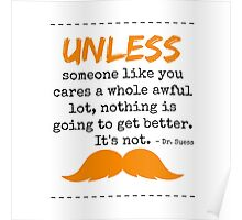 Unless some one like you - dr seuss Poster