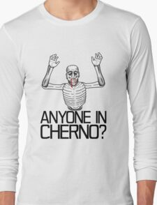 Anyone in Cherno? (3) Long Sleeve T-Shirt