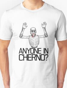 Anyone in Cherno? (3) Unisex T-Shirt