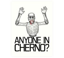 Anyone in Cherno? (3) Art Print