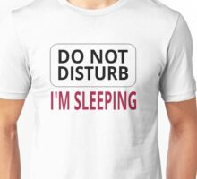 Do Not Disturb. I'm Sleeping Unisex T-Shirt