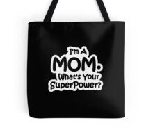 I'm A Mom, What's Your Super Power? Tote Bag