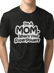 I'm A Mom, What's Your Super Power? Tri-blend T-Shirt