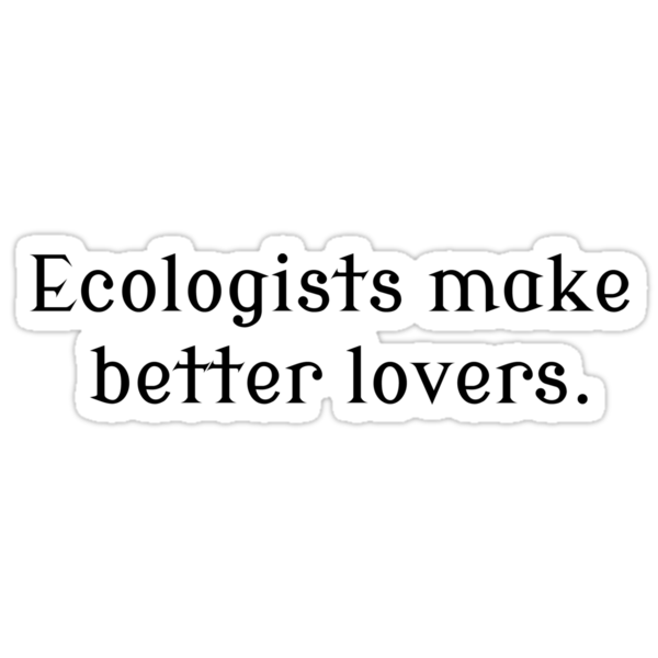 Ecologists Make Better Lovers by Rob Price