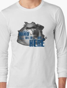 Guess WHO is.. will be... was... here!?! Long Sleeve T-Shirt