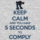 Keep Calm And Comply by PlatinumBastard