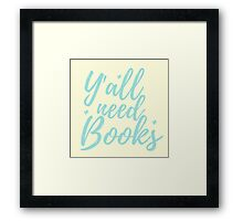 y'all need BOOKS Framed Print