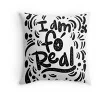 i am fo' real Throw Pillow