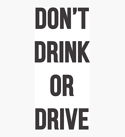 Don't Drink or Drive Photographic Print