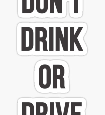 Don't Drink or Drive Sticker