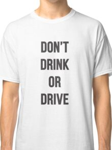 Don't Drink or Drive Classic T-Shirt