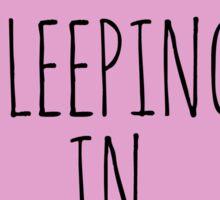 I LOVE SLEEPING IN Sticker