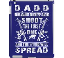 Dads Against Daughters Dating T-Shirt iPad Case/Skin