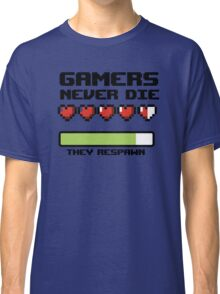 Gamer Never Die - video game t shirts Classic T-Shirt