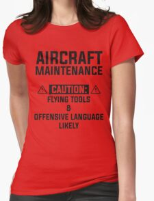 aircraft maintenance caution: flying tools & offensive language likely Womens Fitted T-Shirt