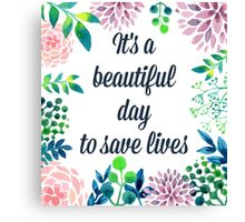 It's a beautiful day to save lives Canvas Print