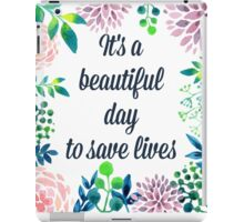 It's a beautiful day to save lives iPad Case/Skin