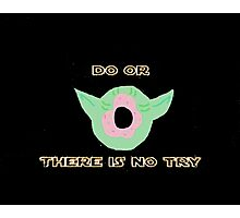 Do or Donut there is no try 3 Photographic Print
