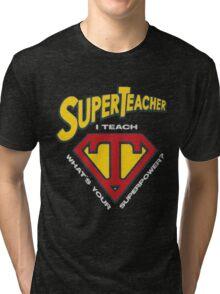 super teacher i teach what's vour superpower Tri-blend T-Shirt
