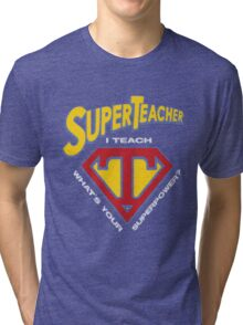 super teacher i teach what's vour superpower Tri-blend T-Shirt