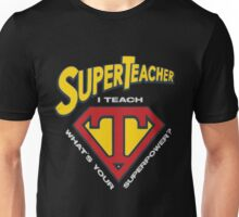 super teacher i teach what's vour superpower Unisex T-Shirt