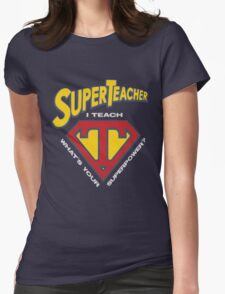 super teacher i teach what's vour superpower Womens Fitted T-Shirt
