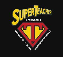 super teacher i teach what's vour superpower Unisex T-Shirt