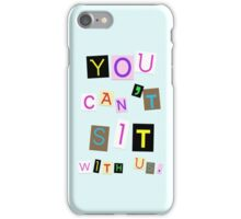 YOU CAN'T SIT WITH US. iPhone Case/Skin