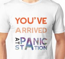 You've Arrived At Panic Station Unisex T-Shirt