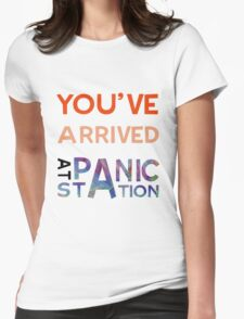 You've Arrived At Panic Station Womens Fitted T-Shirt