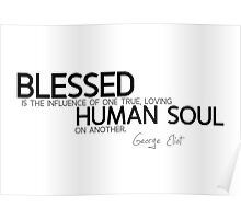blessed human soul - george eliot Poster
