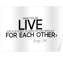 live for each other - george eliot Poster