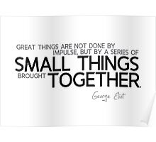 small things together - george eliot Poster