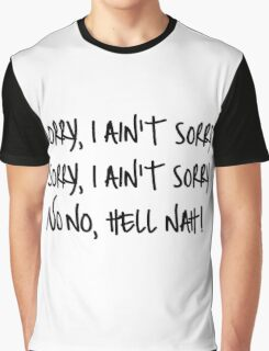 I ain't sorry  Graphic T-Shirt