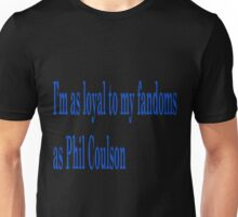 I'm as loyal to my fandoms as Phil Coulson Unisex T-Shirt