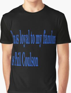 I'm as loyal to my fandoms as Phil Coulson Graphic T-Shirt