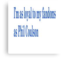 I'm as loyal to my fandoms as Phil Coulson Canvas Print