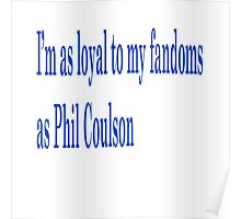 I'm as loyal to my fandoms as Phil Coulson Poster