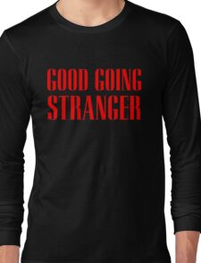 Good Going Stranger Long Sleeve T-Shirt