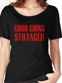 Good Going Stranger Women's Relaxed Fit T-Shirt