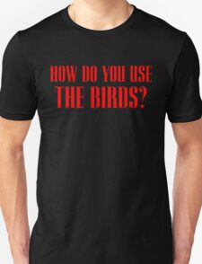 How do you use the birds? Unisex T-Shirt